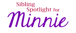 Sibling Spotlight Minnie
