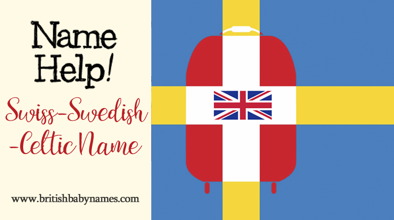 Name Help - Swiss-Swedish-Celtic Name