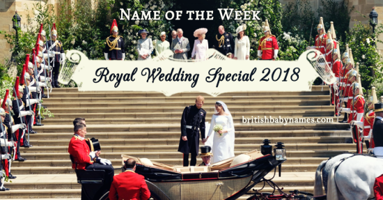 Royal Wedding Name of the Week Special