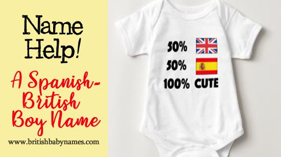 Name Help - A Spanish-British Boy Name