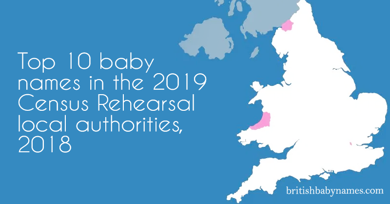 Top 10 baby names in the 2019 Census Rehearsal local authorities  2018