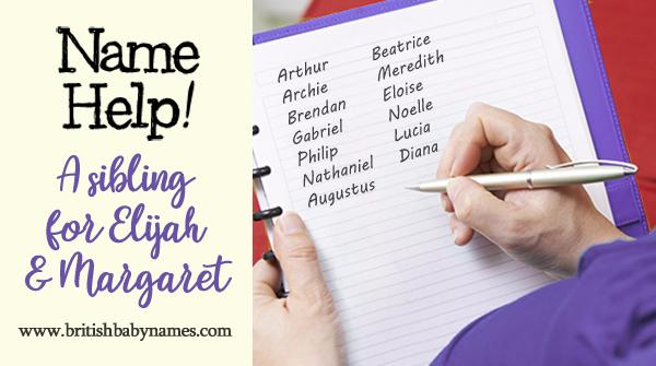 Name Help - Sibling for Elijah and Margaret