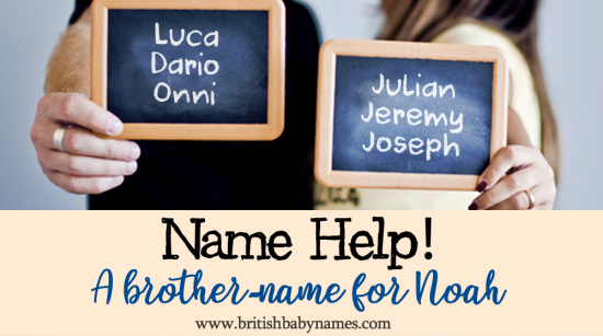 Name Help - Brother name for Noah